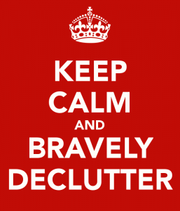 keep calm and bravely declutter
