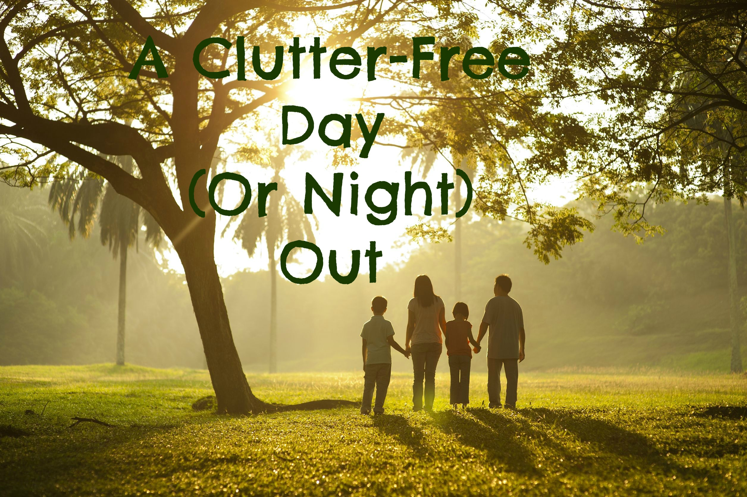 A Clutter Free Day (Or Night) Out