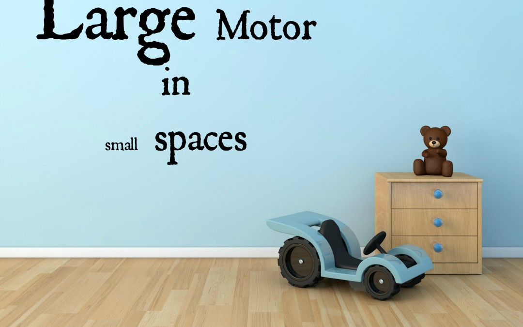 Large Motor in Small Spaces