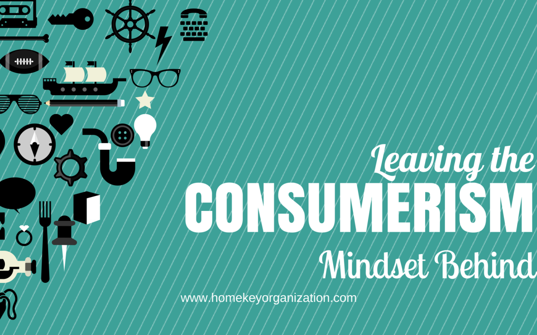 Leaving the Consumerism Mindset Behind