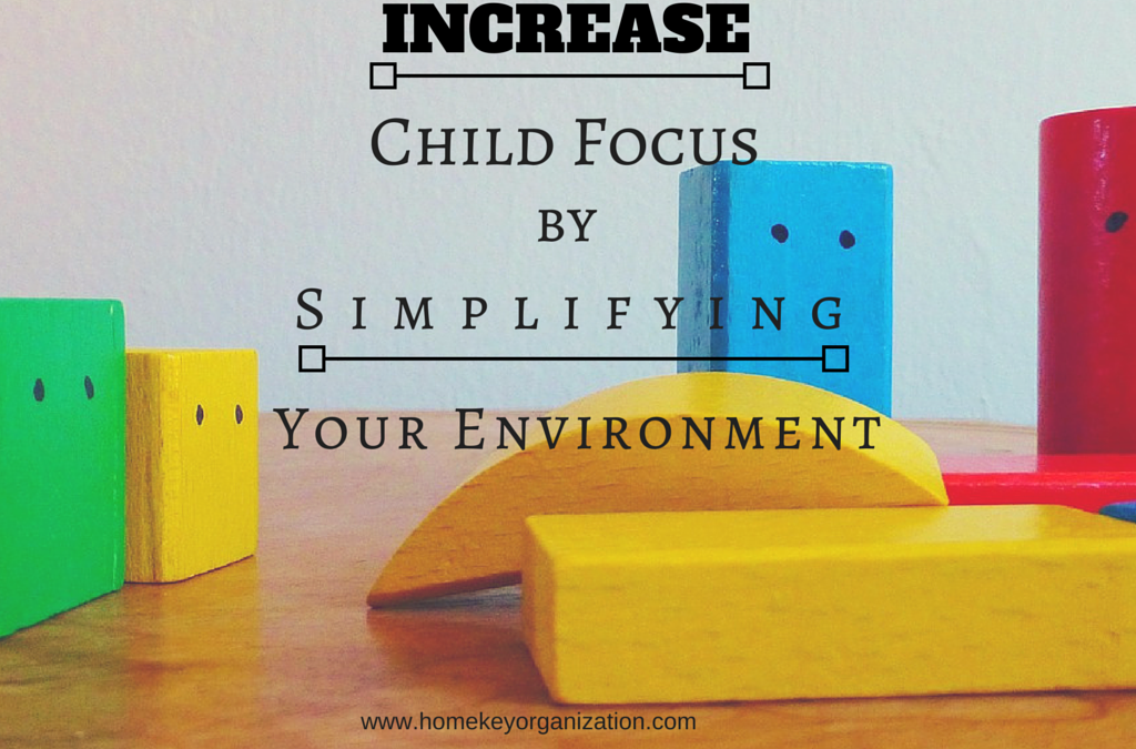 Increase Child Focus by Simplifying Your Environment